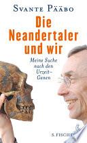 Die Neandertaler und wir  : Meine Suche nach den Urzeit-Genen
