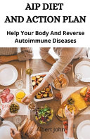 Aip Diet And Action Plan  Help Your Body And Reverse Autoimmune Diseases Book