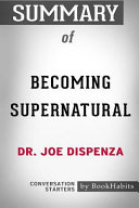 Summary of Becoming Supernatural by Dr  Joe Dispenza  Conversation Starters
