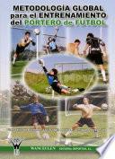 Metodología global para el entrenamiento del portero de fútbol