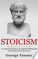 Stoicism: A Detailed Breakdown of Stoicism Philosophy and Wisdom from the Greats