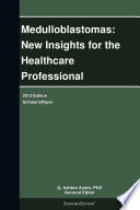 Medulloblastomas New Insights For The Healthcare Professional 2013 Edition Book PDF