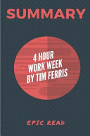 Summary of the 4 hour Workweek by Tim Ferris