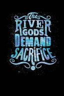 The River Gods Demand Sacrifice