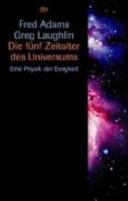 Die fünf Zeitalter des Universums: eine Physik der Ewigkeit
