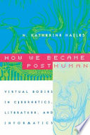 """""""How We Became Posthuman: Virtual Bodies in Cybernetics, Literature, and Informatics"""" by N. Katherine Hayles"""