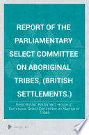 Report Of The Parliamentary Select Committee On Aboriginal Tribes British Settlements
