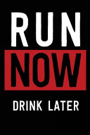 Run Now Drink Later