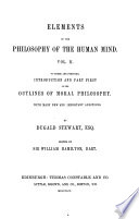 The Collected Works of Dugald Stewart  Elements of the philosophy of the human mind     To which is prefixed introduction and part first of the Outlines of moral philosophy  1854