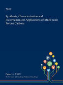 Synthesis  Characterization and Electrochemical Applications of Multi Scale Porous Carbons