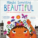 Maybe Something Beautiful: How Art Transformed a Neighborhood F. Isabel Campoy, Theresa Howell Cover