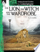 The Lion, the Witch and the Wardrobe: An Instructional Guide for Literature