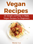 Vegan Recipes  25 Simple and Easy to Make Vegan Recipes for