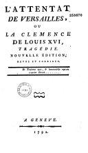 L' Attentat de Versailles, ou la Clémence de Louis XVI. Tragédie