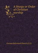 A liturgy or Order of Christian worship [Pdf/ePub] eBook