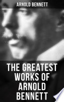 The Greatest Works of Arnold Bennett Book PDF
