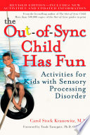 """The Out-of-sync Child Has Fun: Activities for Kids with Sensory Processing Disorder"" by Carol Stock Kranowitz, T. J. Wylie"