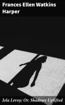 Iola Leroy; Or, Shadows Uplifted Pdf/ePub eBook