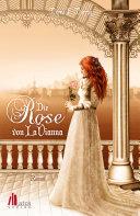 Die Rose von LaVianna: Historischer Liebesroman