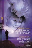L'inconnu du Colorado - Dangereuse séduction (Harlequin Black Rose)