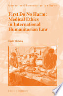 First Do No Harm  Medical Ethics in International Humanitarian Law
