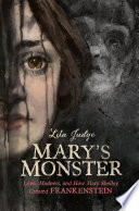 link to Mary's monster : love, madness, and how Mary Shelley created Frankenstein in the TCC library catalog