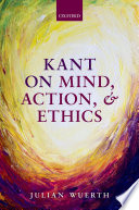 Kant On Mind Action And Ethics
