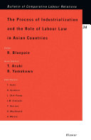 The Process of Industrialization and the Role of Labour Law in Asian Countries Book