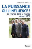 La puissance ou l'influence ? La France dans le monde depuis 1958