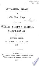 Authorized Report of the Proceedings of the Devon Church Sunday School Conference  held at Newton Abbot  on Tuesday  July 30th  1867