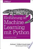 Einführung in Machine Learning mit Python  : Praxiswissen Data Science