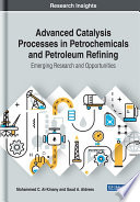 Advanced Catalysis Processes in Petrochemicals and Petroleum Refining  Emerging Research and Opportunities