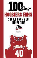 100 Things Hoosiers Fans Should Know and Do Before They Die