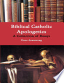 Biblical Catholic Apologetics  A Collection of Essays Book