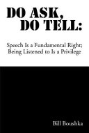Do Ask Do Tell  Speech Is a Fundamental Right  Being Listened to Is a Privilege