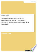 Fixing the Flaws of Current ESG  Environment  Social  Governance  Measures  An Approach to Setting New Standards Book
