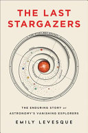 link to The last stargazers : the enduring story of astronomy's vanishing explorers in the TCC library catalog