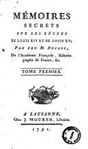 Mémoires secrets sur les règnes de Louis 14. et Louis 15, par feu m. Duclos ... Tome premier [-second]
