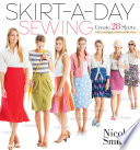 """""""Skirt-a-Day Sewing: Create 28 Skirts for a Unique Look Every Day"""" by Nicole Smith"""