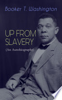 UP FROM SLAVERY  An Autobiography  Book PDF