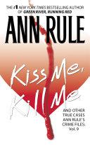 Kiss Me, Kill Me: Ann Rule's Crime Files