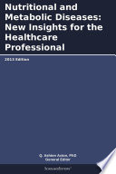 Nutritional and Metabolic Diseases  New Insights for the Healthcare Professional  2013 Edition