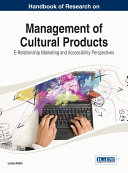 Handbook of Research on Management of Cultural Products: E-Relationship Marketing and Accessibility Perspectives