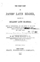 THE FIRST PART OF JACOBS  LATIN READER  ADAPTED TO BULLIONS  LATIN GRAMMAR