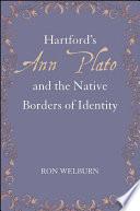 Hartford s Ann Plato and the Native Borders of Identity