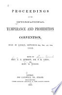 Proceedings of the International Temperance and Prohibition Convention Held in London  September 2nd  3rd  and 4th  1862