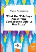 Wacky Aphorisms  What the Web Says about the Zookeeper s Wife Book