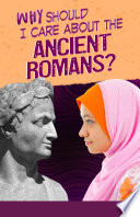Why Should I Care about the Ancient Romans  Book PDF