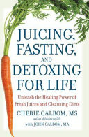Juicing  Fasting  and Detoxing for Life