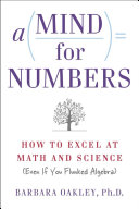 A mind for numbers : how to excel at math and science (even if you flunked algebra)